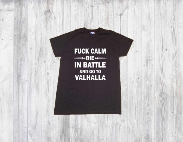 Fuck Calm Die in Battle And Go To Valhalla Vikings Mens Shirt T-shirts With Sayings Graphic Tees Hipster Clothing Gift Print Viking Lovers