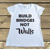 BUILD BRIDGES NOT WALLS 30.10.17