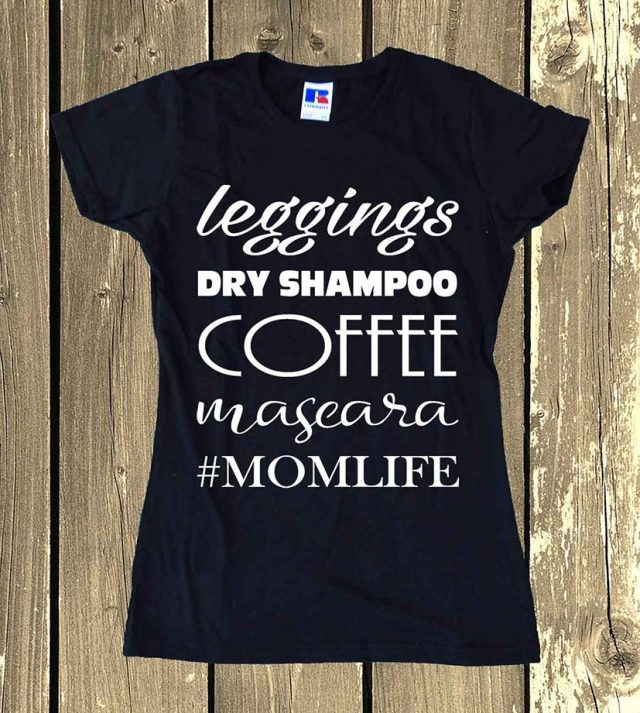 Leggings Dry Shampoo Coffee Mascara Momlife T-shirt Tee Trendy Top Ladies Outfit Clothing